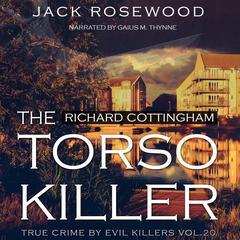 Richard Cottingham: The True Story of The Torso Killer by Jack Rosewood