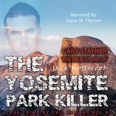 Cary Stayner: The True Story of The Yosemite Park Killer by Jack Rosewood