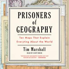 Prisoners of Geography: Ten Maps That Explain Everything About the World by Tim Marshall