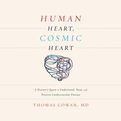 Human Heart, Cosmic Heart by Dr. Thomas Cowan