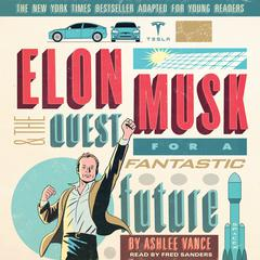 Elon Musk and the Quest for a Fantastic Future, Young Readers' Edition by Ashlee Vance