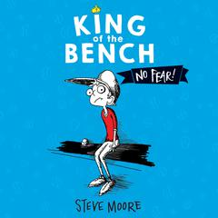 King of the Bench: No Fear! by Steve Moore