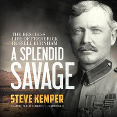A Splendid Savage by Steve Kemper