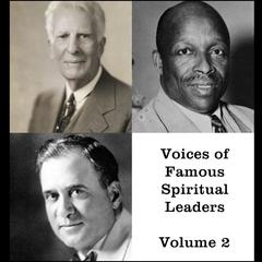 Voices of Famous Spiritual Leaders - Volume 2 by Father Divine, Homer Rodeheaver, William Bell Riley