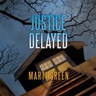 Justice Delayed by Marti Green