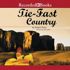 Tie-Fast Country by Robert Flynn
