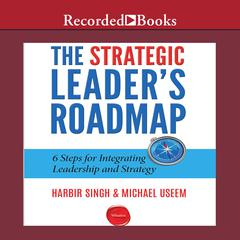 The Strategic Leader's Roadmap by Michael Useem