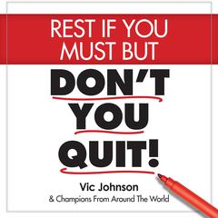 Rest If You Must, But Don't You Quit by Vic Johnson