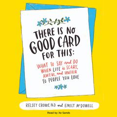 There Is No Good Card for This by Kelsey Crowe, PhD, Emily McDowell
