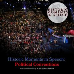 Historic Moments in Speech: Political Conventions by the Speech Resource Company