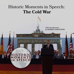 Historic Moments in Speech: The Cold War by the Speech Resource Company