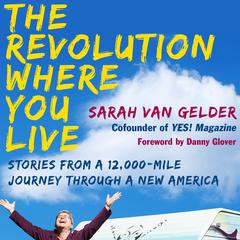 The Revolution Where You Live by Sarah van Gelder, Danny Glover