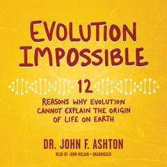 Evolution Impossible by John F. Ashton