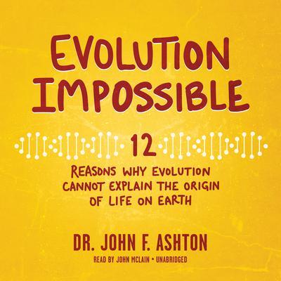 Evolution Impossible by John F. Ashton