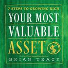 Your Most Valuable Asset by Brian Tracy