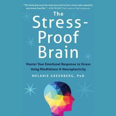 The Stress-Proof Brain by Melanie Greenberg, PhD, Melanie Greenberg, PhD, Melanie Greenberg, PhD, Melanie Greenberg, PhD