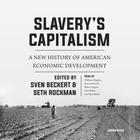 Slavery's Capitalism by Sven Beckert, Seth Rockman