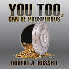 You Too, Can Be Prosperous by Robert A. Russell