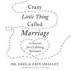 Crazy Little Thing Called Marriage by Greg Smalley, Erin Smalley