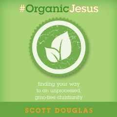 #Organic Jesus by Scott Douglas