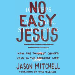 No Easy Jesus by Jason Mitchell, Kyle Idleman