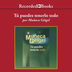 Tú puedes tenerlo todo by Muñeca Geigel