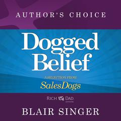Dogged Belief - Four Mindsets of Champion Sales Dogs by Blair Singer
