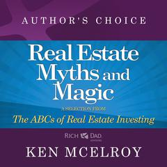 The Myths and The Magic of Real Estate Investing by Ken McElroy