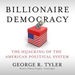 Billionaire Democracy by George R. Tyler