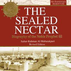 The Sealed Nectar: Biography of the Noble Prophet by Safi-ur-Rahman al-Mubarkpuri