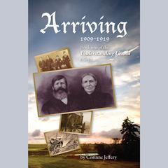 Arriving 1909 - 1919 by Corinne Jeffery