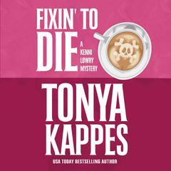 Fixin' To Die by Tonya Kappes