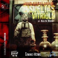 Disueltas en vitriolo: John George Haigh by Ralph Barby