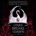 Dark Breaks the Dawn by Sara B. Larson