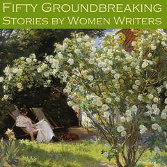 Fifty Groundbreaking Stories by Women Writers by Various