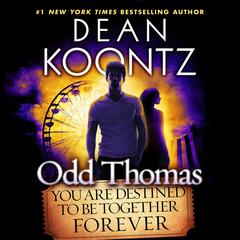 Odd Thomas: You Are Destined to Be Together Forever by Dean Koontz
