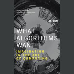 What Algorithms Want by Ed Finn