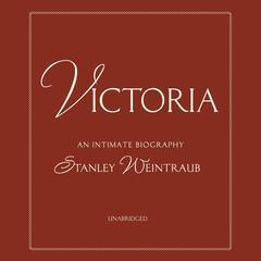 Victoria by Stanley Weintraub