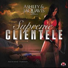 Supreme Clientele by Ashley & JaQuavis