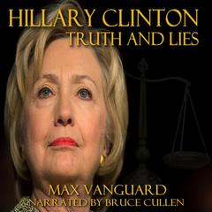 Hilary Clinton: Secrets and Lies by Max Vanguard