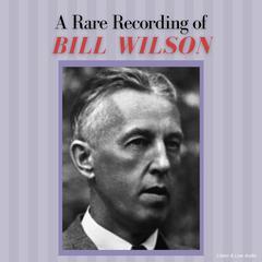 A Rare Recording of Bill Wilson by Bill Wilson