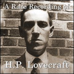 A Rare Recording of H.P. Lovecraft by H. P. Lovecraft