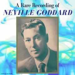 A Rare Recording of Neville Goddard by Neville Goddard