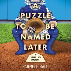 A Puzzle To Be Named Later by Parnell Hall