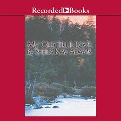 My Old True Love by Sheila Kay Adams