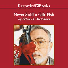 Never Sniff a Gift Fish by Patrick F. McManus