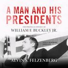A Man and His Presidents by Alvin Felzenberg