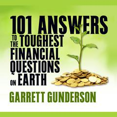 101 Answers to the Toughest Financial Questions on Earth by Garrett B. Gunderson