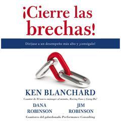 ¡Cierre las brechas! by Dana Robinson, Ken Blanchard