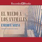 El miedo a los animales by Enrique Serna